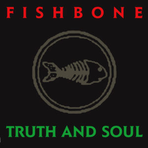 Fishbone - Truth and Soul - KXCI Classic Pick